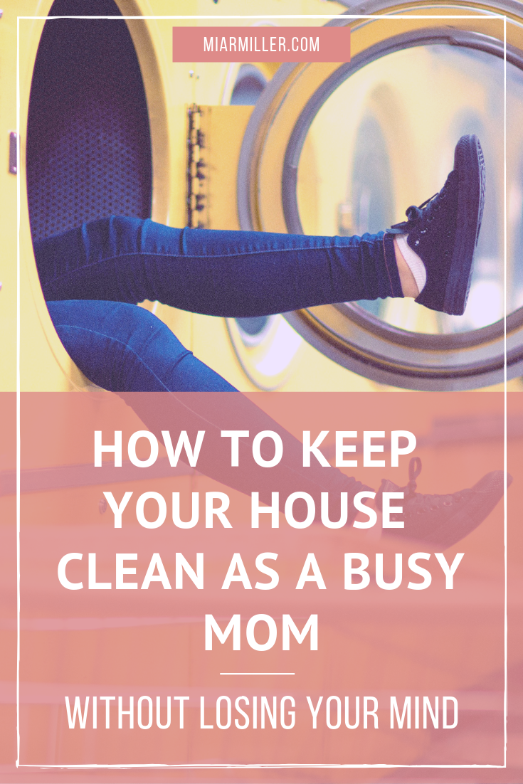 How To Keep Your House Clean As A Busy Mom Without Losing Your Mind_miarmiller.com_Balance + Success Coach.png