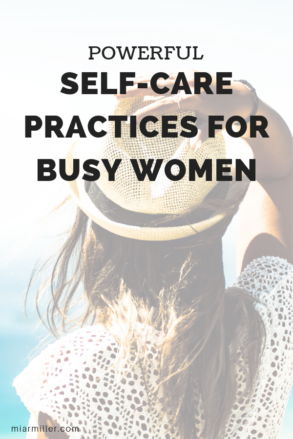 Powerful self-care practices for busy women_Lifestyle Design Strategist_miarmiller.com.png