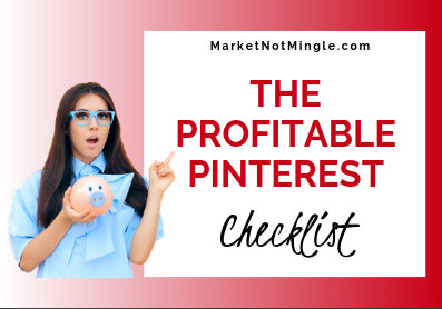 THE PROFITABLE PINTEREST CHECKLIST. 5 Must-Haves For A Pinterest Account That Makes You Money marketnotmingle.com