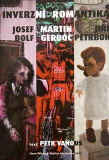 Josef Bolf, Martin Gerboc, Jiří Petrbok,Inverzní romantika, 2008   Text: Petr Vaňous, 50 stran.