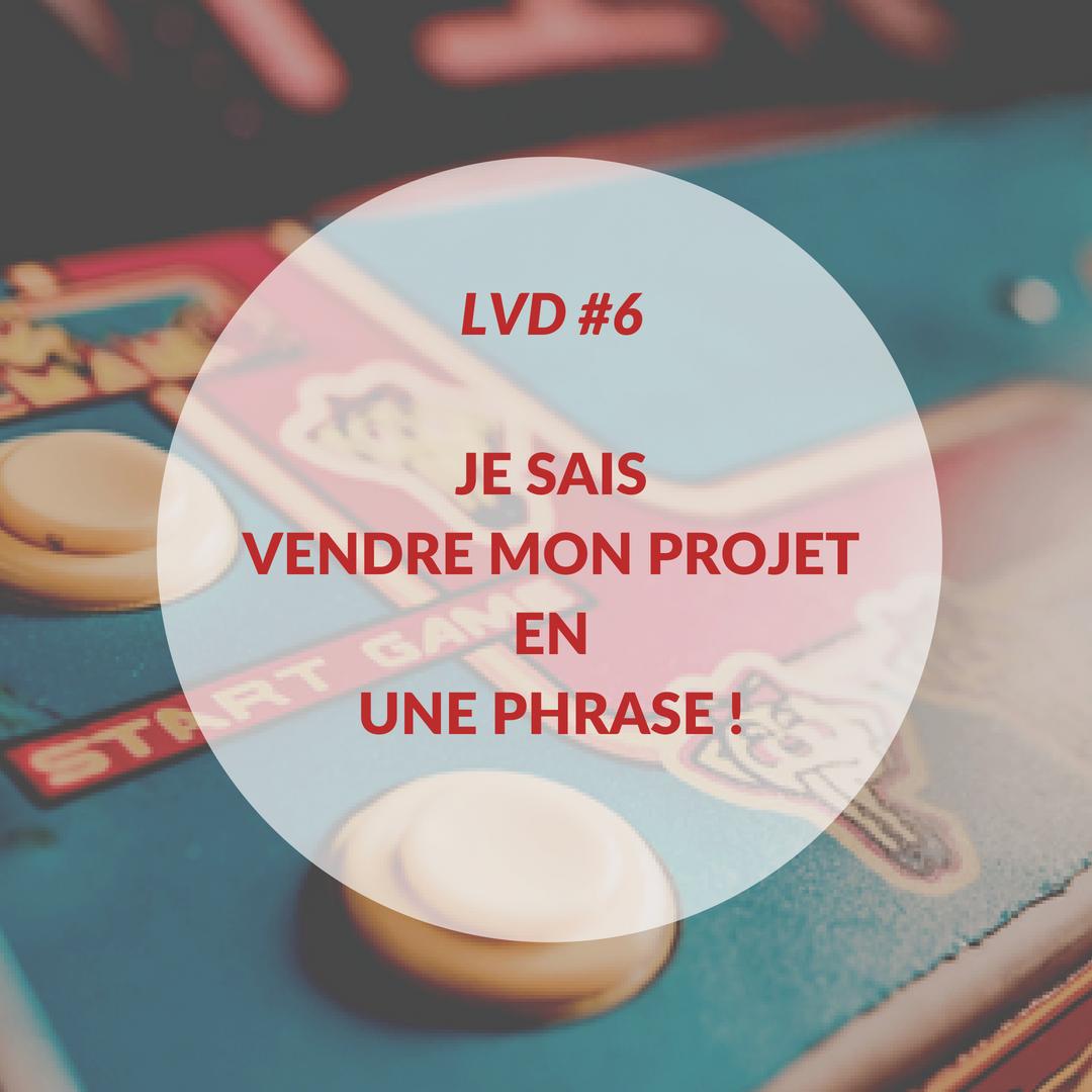 La Vraie Dose 6 : je sais vendre mon projet en une phrase !
