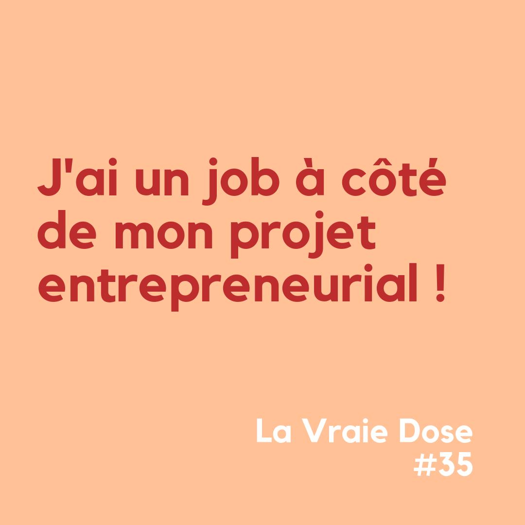 La Vraie Dose 35 :J'ai un job à côté de mon projet entrepreneurial !