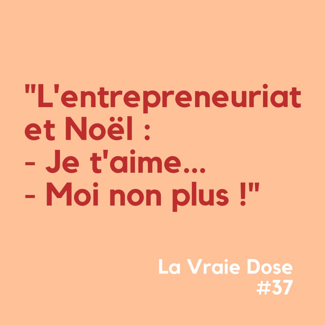"""La Vraie Dose 37 : """"L'entrepreneuriat et Noël : Je t'aime… moi non plus !'"""