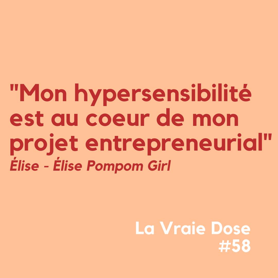 """La Vraie Dose 58 """"Mon hypersensibilité est au coeur de mon aventure entrepreneuriale"""" avec Élise Pompom Girl"""