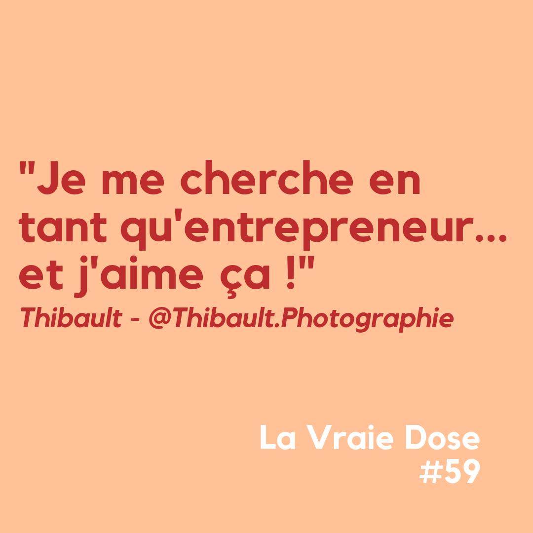 """La Vraie Dose 59 : """"Je me cherche en tant qu'entrepreneur et j'aime ça !"""" avec @Thibault.Photographie"""