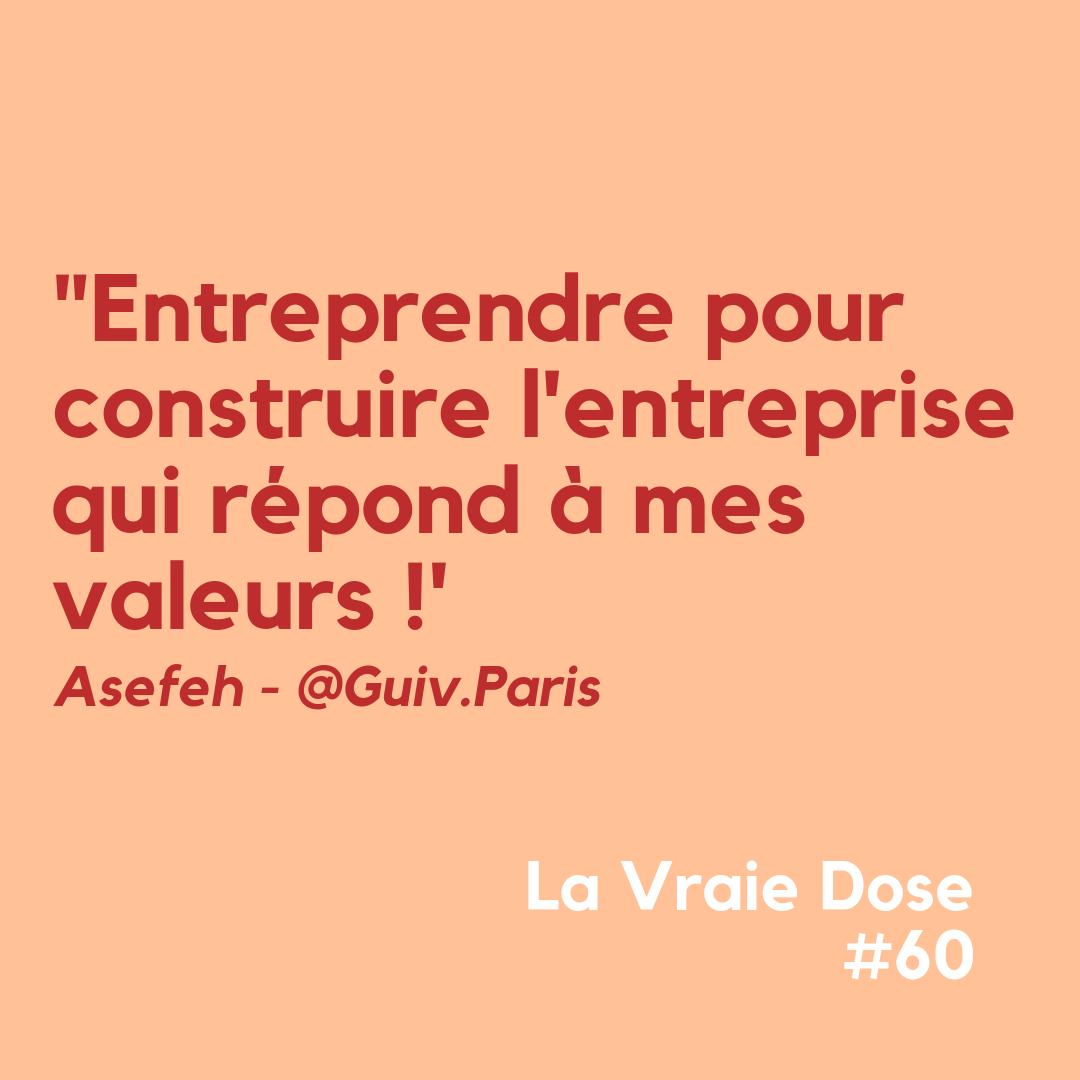 """La Vraie Dose 60 : """"Entreprendre pour construire l'entreprise qui répond à mes valeurs !"""" avec Asefeh"""