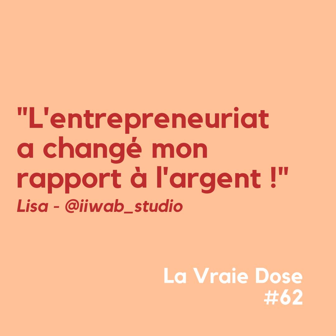 """La Vraie Dose 62 : """"L'entrepreneuriat a changé mon rapport à l'argent"""" avec Lisa fondatrice d'IIWAB Studio"""