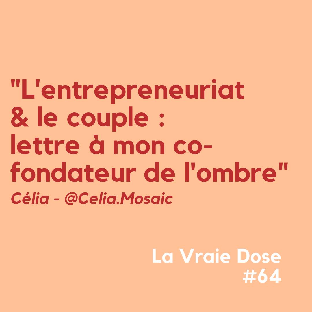 La Vraie Dose 64 : l'entrepreneuriat et le couple - lettre à mon co-fondateur de l'ombre avec Célia, Mosaïste
