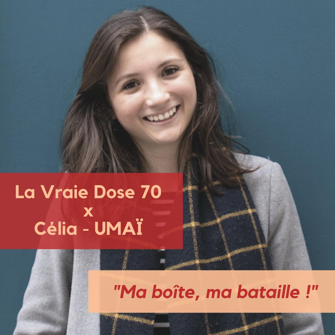 "La Vraie Dose 70 x Célia, fondatrice UMAÏ - ""Ma boîte, ma bataille"""