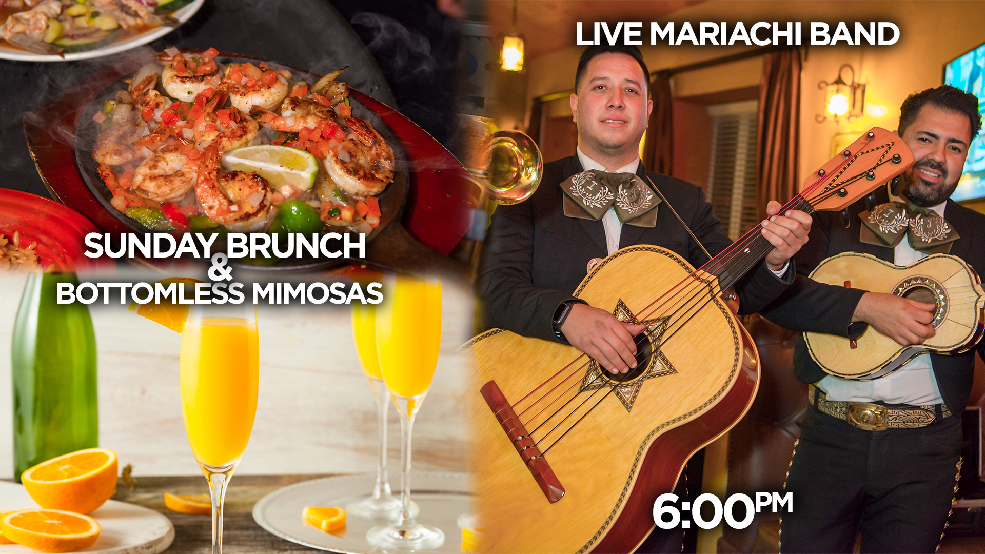 SUNDAY - Sunday brunch buffet along with bottomless mimosas & at 6pm start enjoying some Traditional Mexican Mariachi.