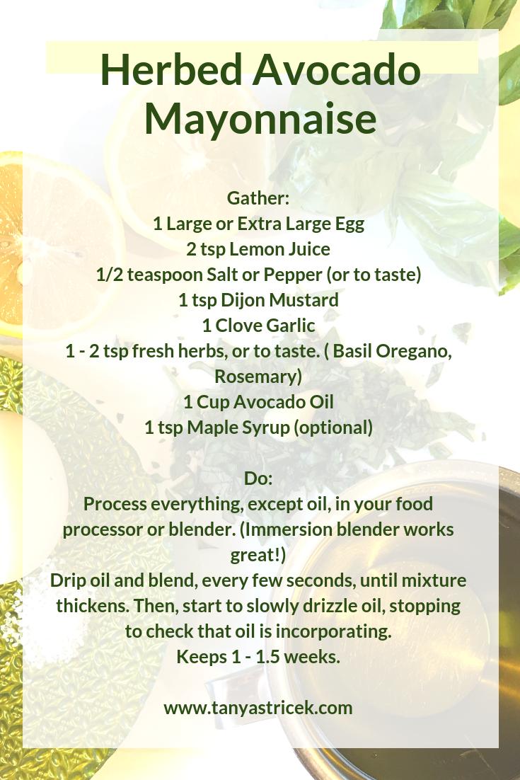 The Stuff1 Large or Extra Large Egg2 tsp Lemon JuiceSalt1 tsp Dijon Mustard1 Clove Garlic1 - 2 tsp fresh herbs, or to taste. ( Basil Oregano, Rosemary)1 Cup Avocado Oil1 tsp Maple Syrup (optional)Prep_Process everyth-4.png
