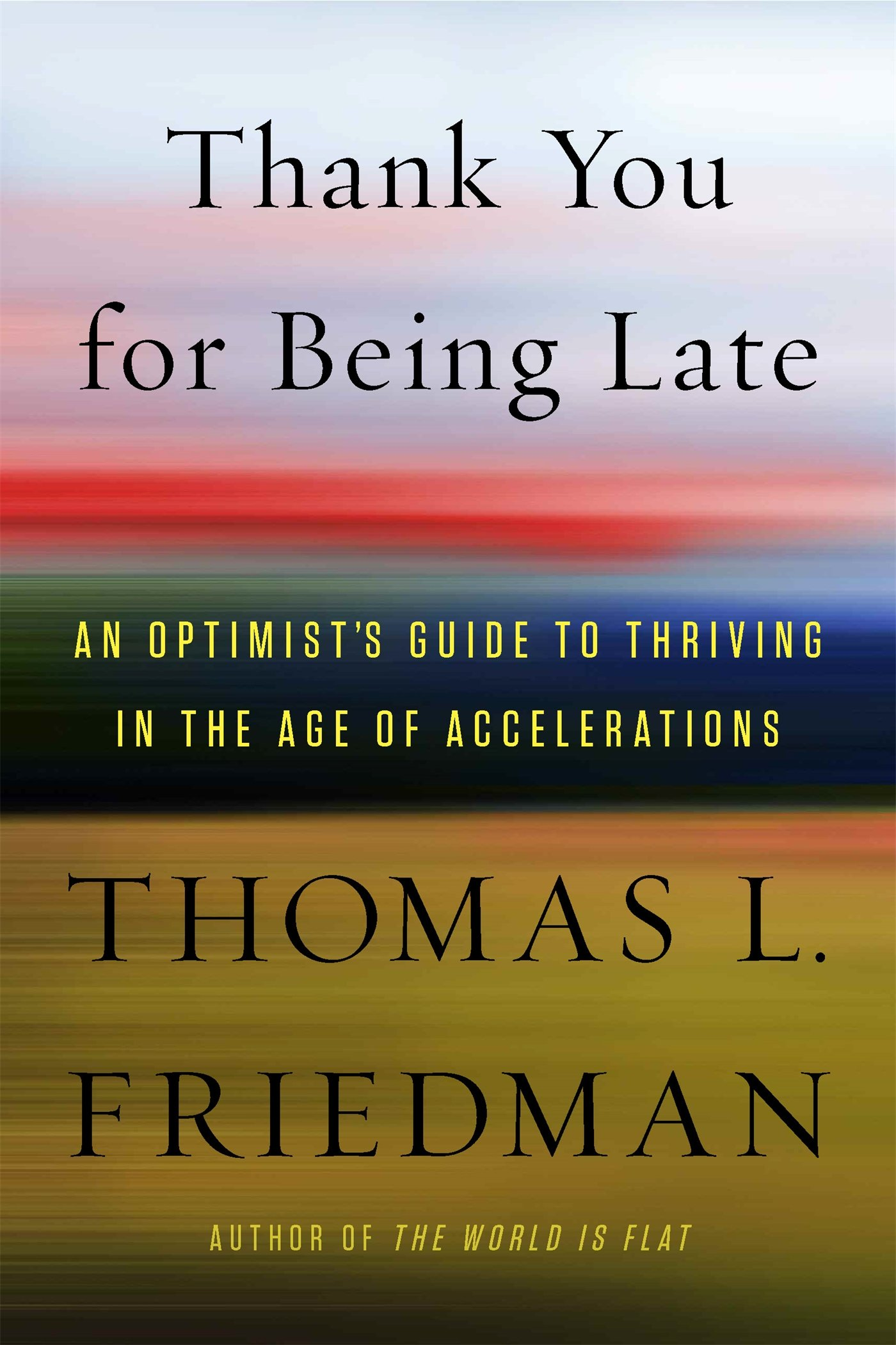 Thank You for Being Late: An Optimist's Guide to Thriving in the Age of Accelerations - From the dawn of the smartphone, our lives have revolved around technology and getting things done, through our phones. Apps that allow you to order dinner and hail a cab within seconds may be second nature to us now, but Thomas Friedman would like to challenge it all. He toys with the idea of slowing down, daring to be late and using that time to rethink our relationship with work, politics and our community.