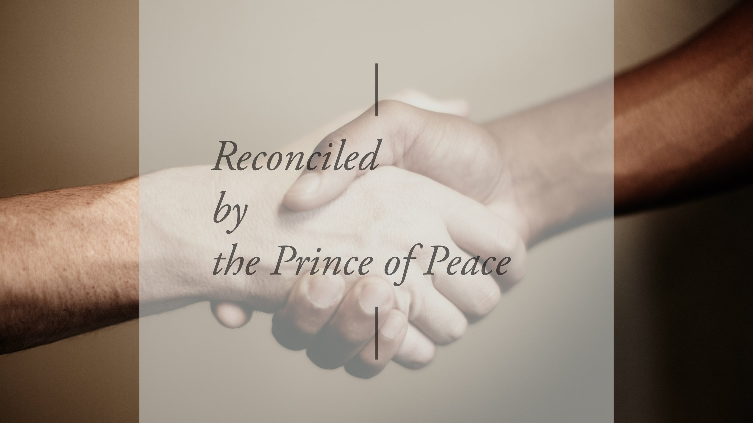 Reconciled by the Prince of Peace (2 Corinthians 5:17-18) - May 27, 2018