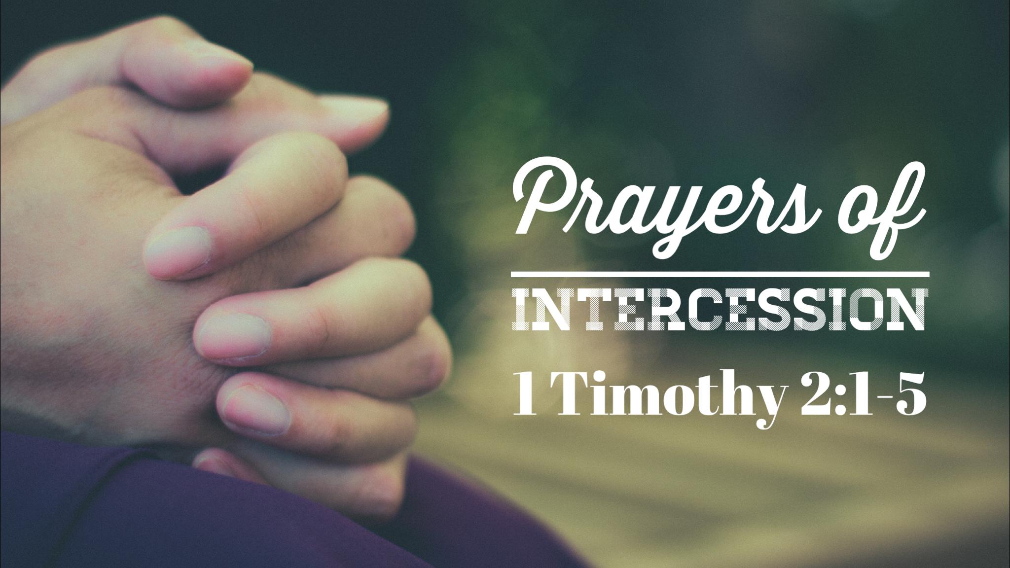 Prayers of Intercession (1 Timothy 2:1-5) - June 10, 2018