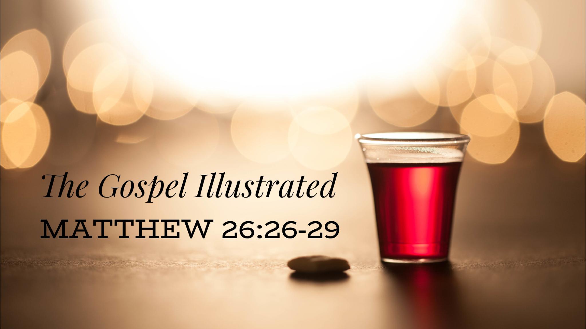 The Gospel Illustrated (Matt. 26:26-29) - July 1, 2018