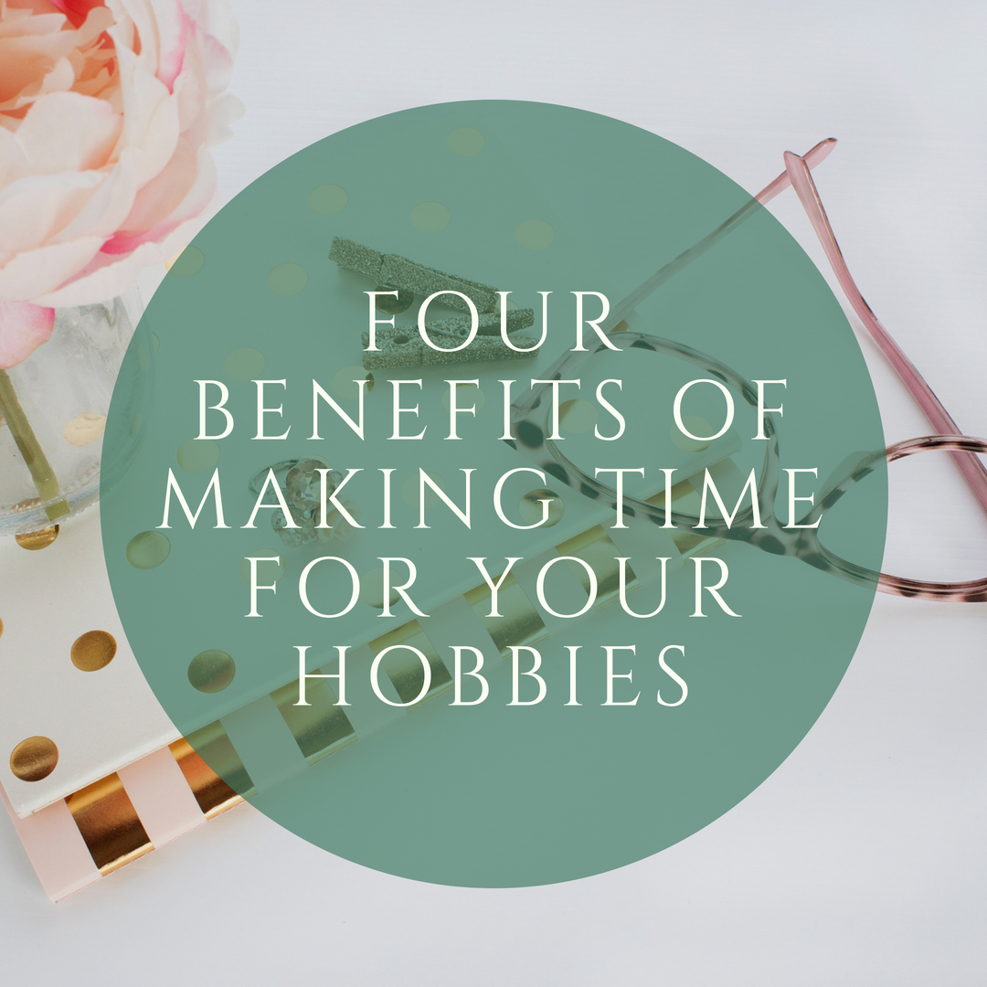 Four Benefits of Making Time for Your Hobbies.png