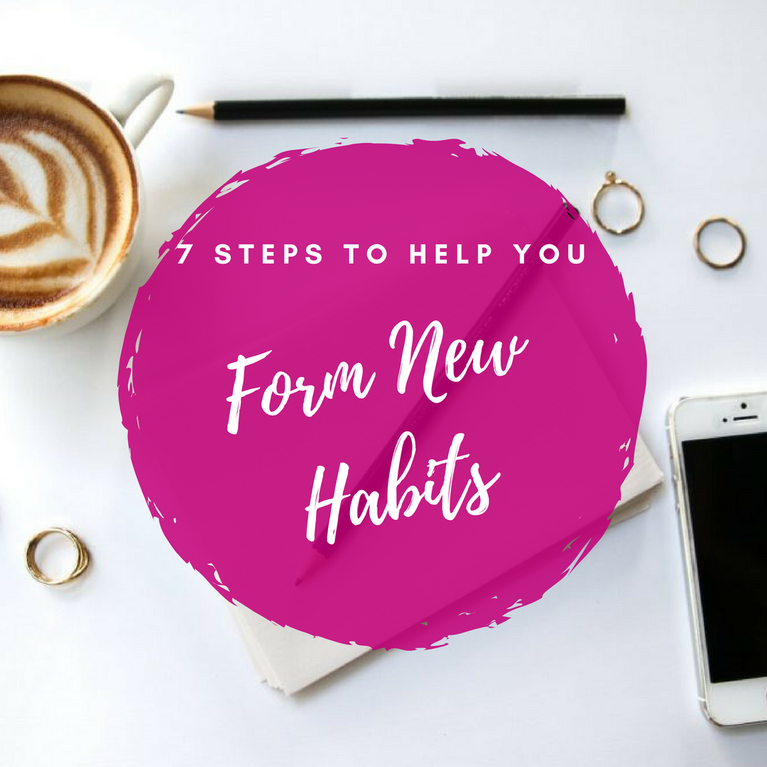 7 Steps to Help You Form New Habits.png