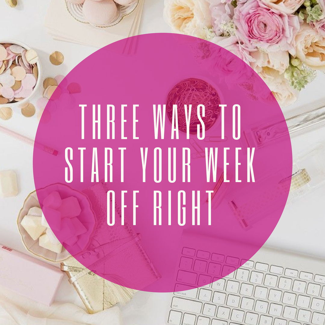 THREE Ways to Start Your Week Off Right-3.png