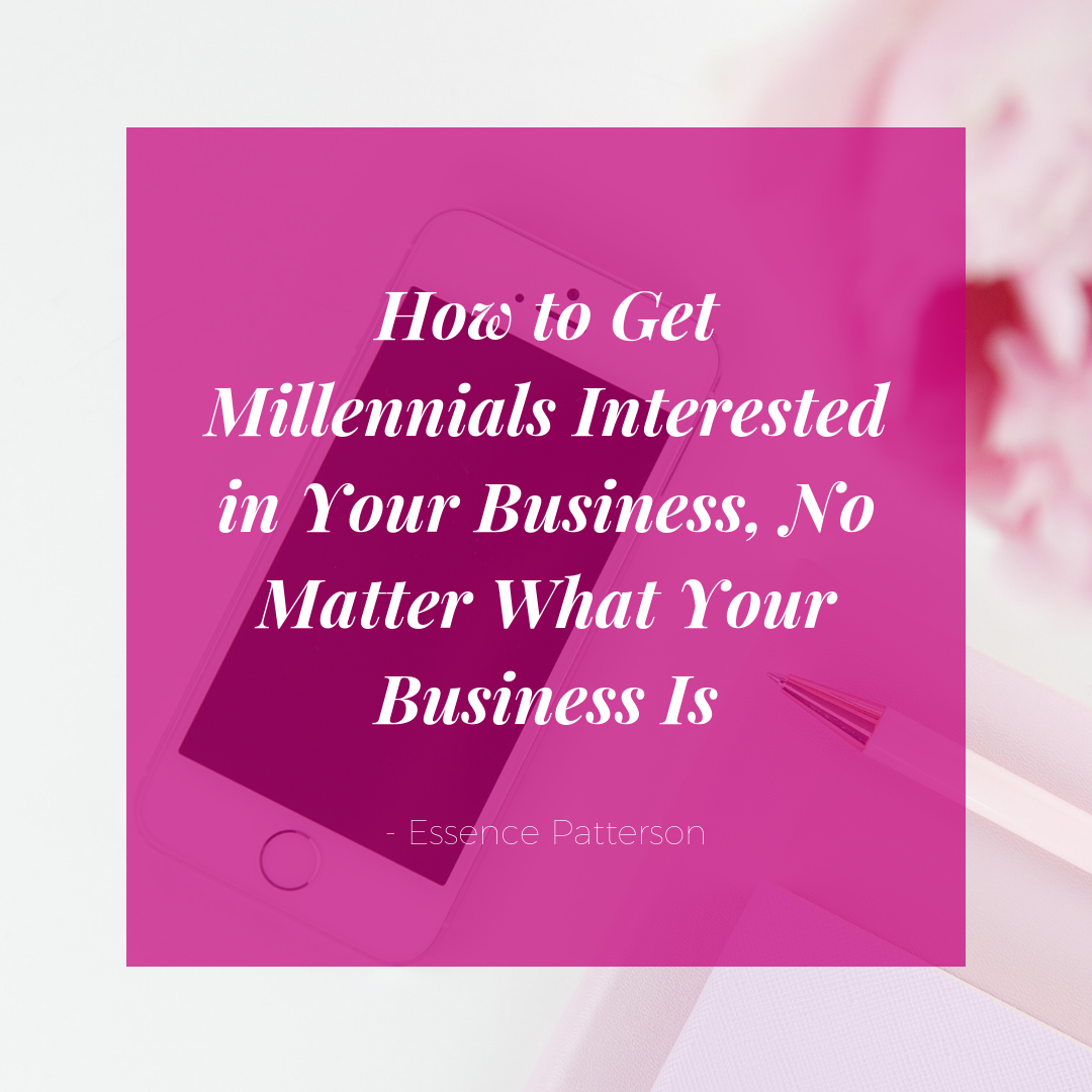 How to Get Millennials Interested in Your Business, No Matter What Your Business Is.png