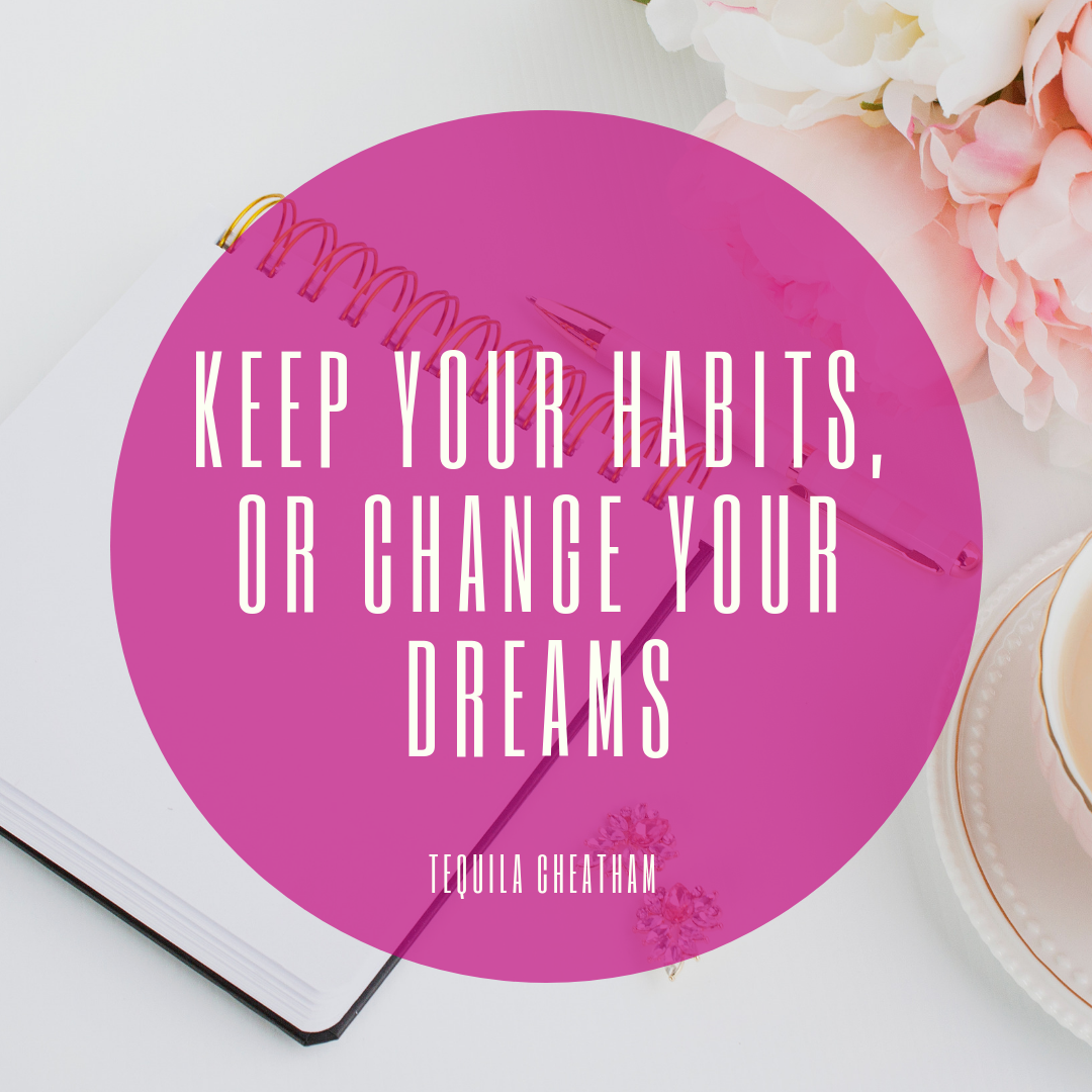 KEEP YOUR HABITS, OR CHANGE YOUR DREAMS.png