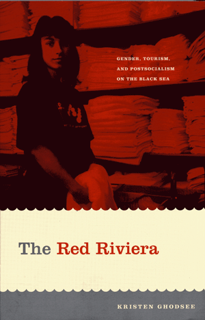 The Red Riviera: Gender, Tourism and Postsocialism on the Black Sea - From Duke University Press, 2005