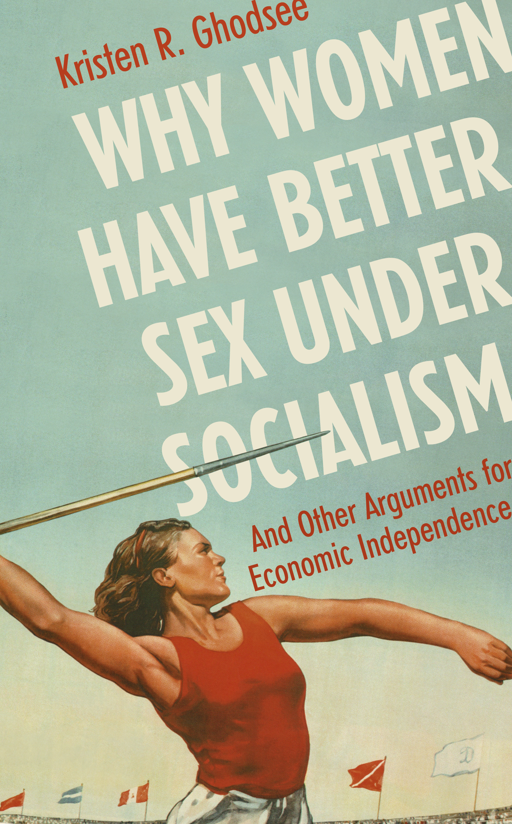 Why Women Have Better Sex Under Socialism: And Other Arguments for Economic Independence - UK Edition from Bodley Head Books, 2018 (Paperback in June 2019)