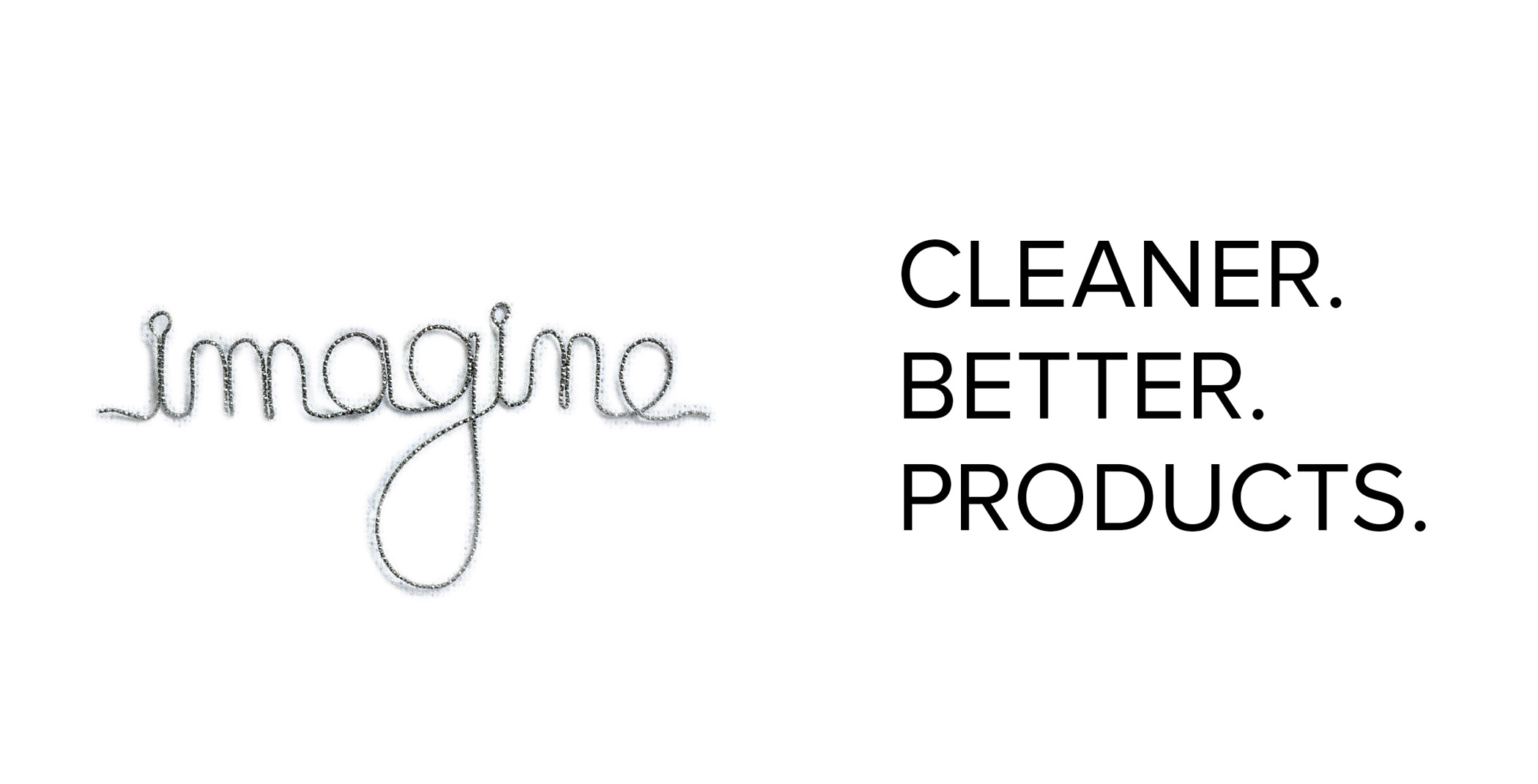 CLEANER.    BETTER.    PRODUCTS.