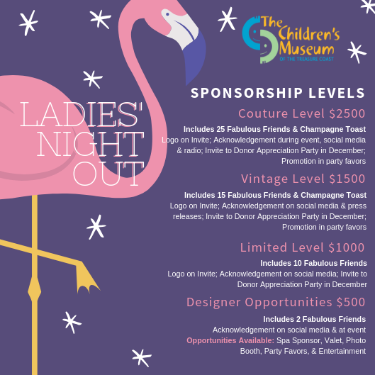 If you are interested in being a sponsor for this fabulous event, give us a call at (772) 225-7575 Ext. 206 or visit the Donation Page and add 'Ladies' Night Out' in the notes section here:   https://secure.paperlesstrans.com/childrensmuseumtcdonate