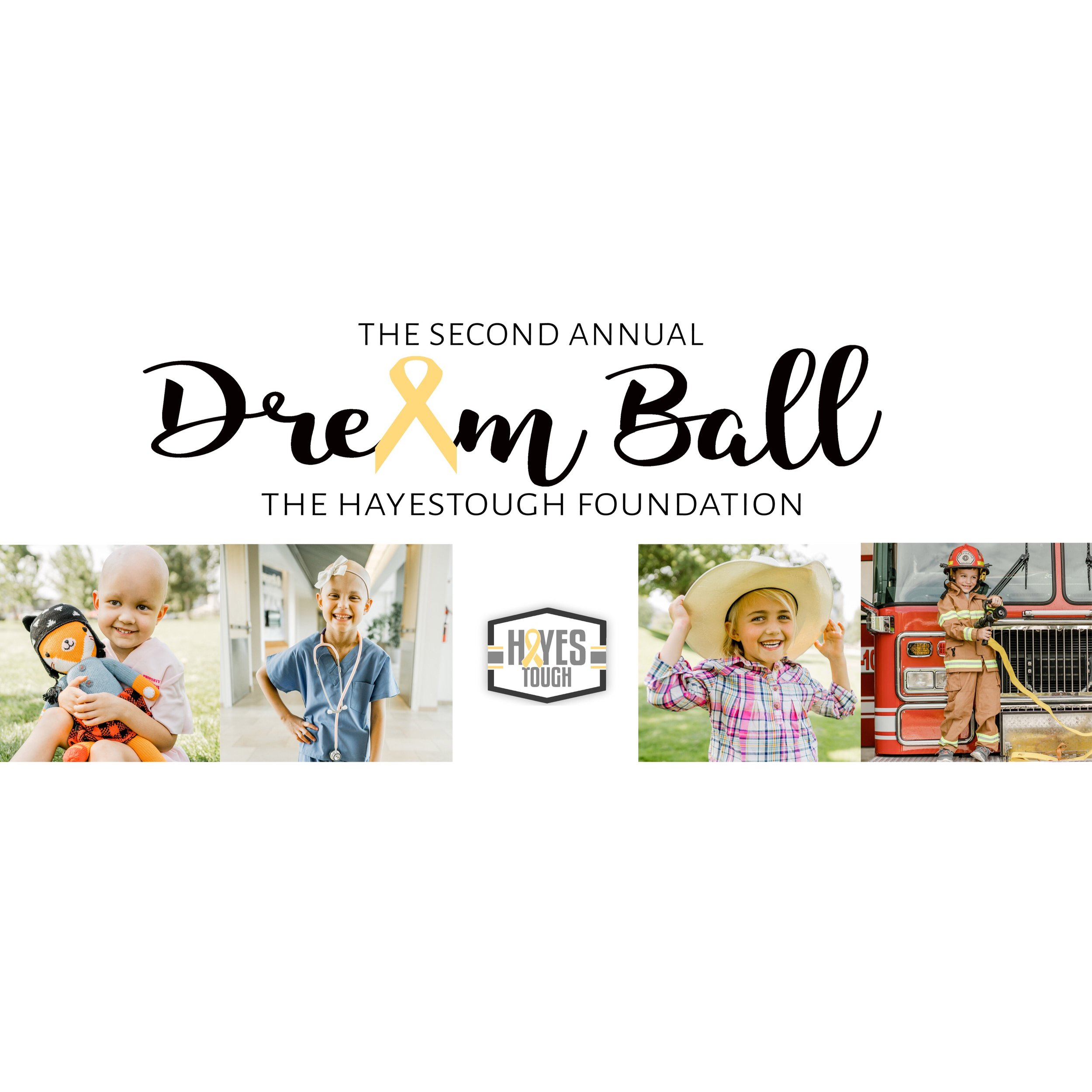 The HayesTough Dream Ball - Held every fall in Salt Lake City, Utah where we make dreams come true for 10 local childhood cancer warriors. An inspiring evening with food, entertainment, auctions and lots of happy kids.