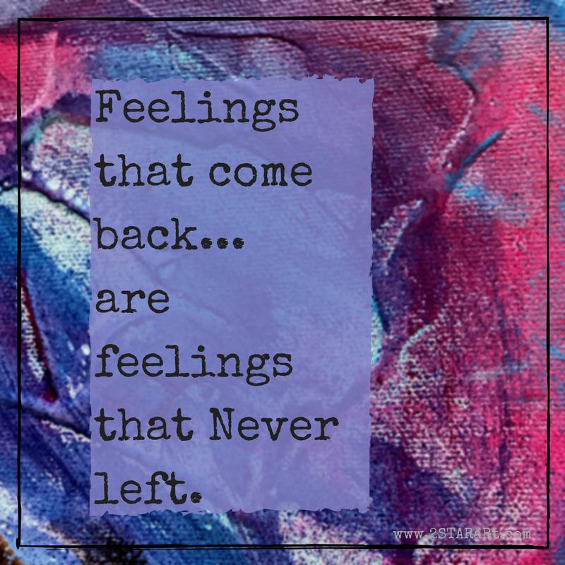 Feelingsthat come backare feelingsthat Neverleft.png