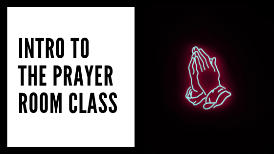 INtro to the prayer room class.png