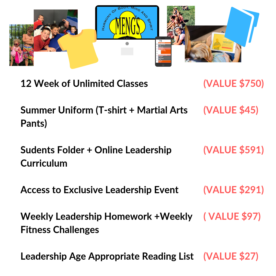 12 Week of Unlimited Classes Summer Uniform (T-shirt + Martial Arts Pants) Sudents Folder + Online Leadership Curriculum Access to Exclusive Leadership Event Weekly Leadership Homework +Weekly Fitness Challenges Lead.png