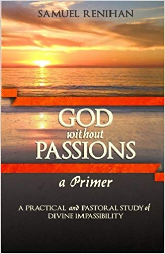 God Without Passions - Samuel Renihan