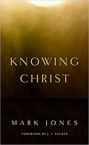 Knowing Christ - Mark Jones