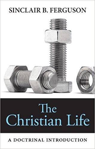 The Christian Life - Sinclair Ferguson