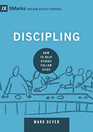 Discipling: How to Help Others Follow Jesus - Mark Dever
