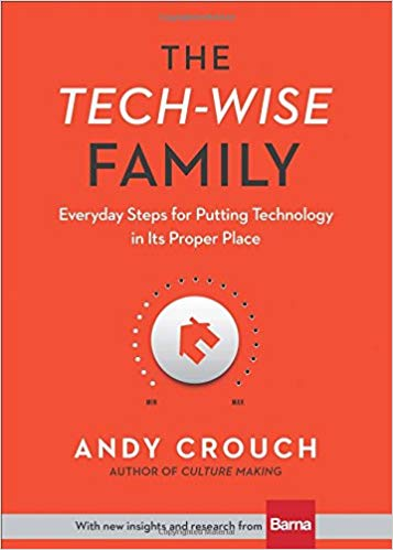 The Tech-Wise Family - Andy Crouch