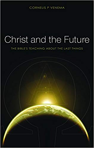 Christ & the Future - Cornelius Venema