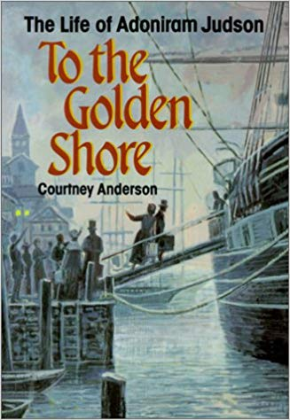 To The Golden Shore: The Life of Adoniram Judson - Courtney Anderson