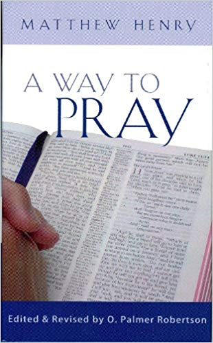 A Way to Pray - Matthew Henry