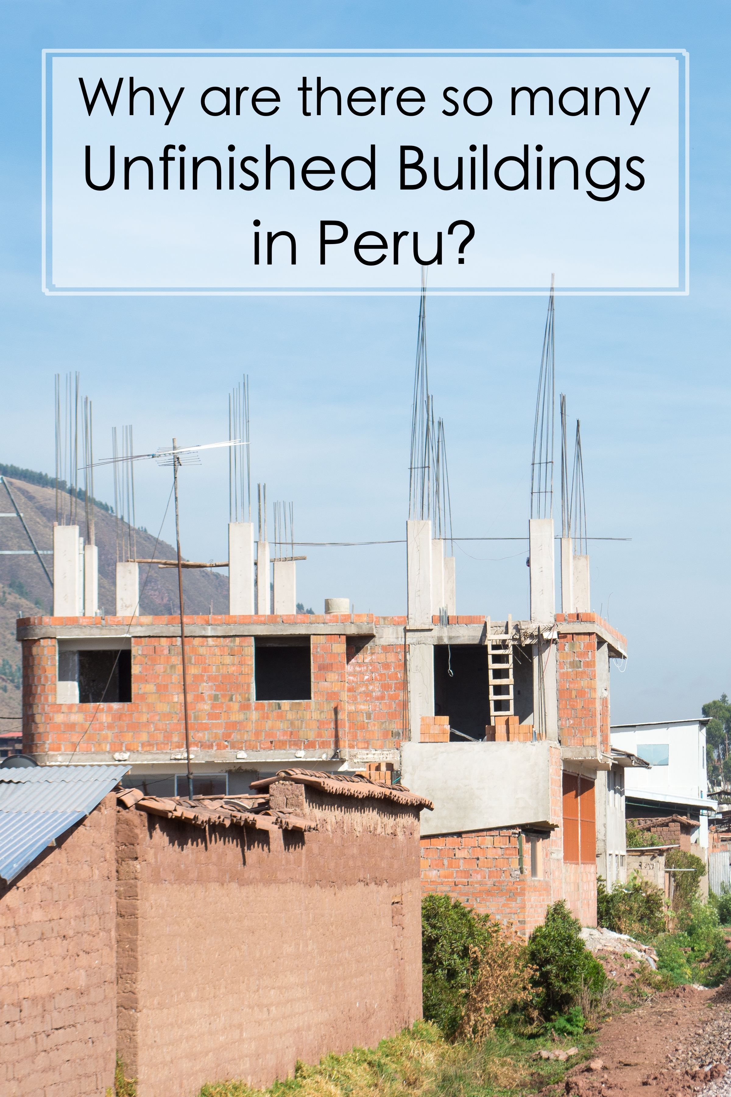 Why are there so many unfinished buildings in Peru?  For decades peru has been filled with half-built homes, but why? #Peru #southamerica #travel #history