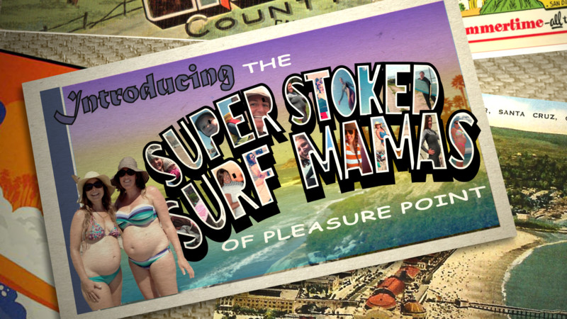 Introducing the Super Stoked Surf Mamas of Pleasure Point
