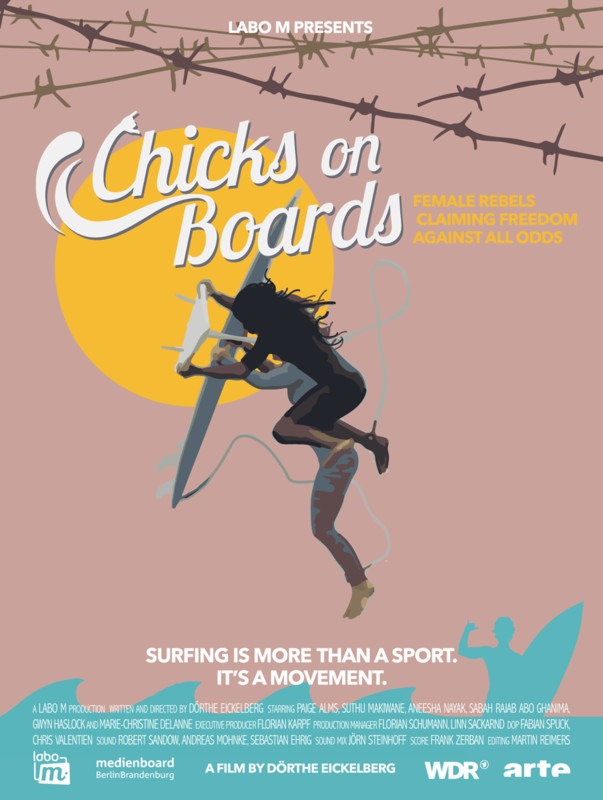 chicks on boards - Surfing is a magic carpet ride, an ode to a life in freedom. But in some cultures, freedom ends at the shore. Some surfers are being cast out by their family and community. Why? Because those surfers are women. CHICKS ON BOARDS are rebels on boards claiming freedom against all odds. Soon Sabah will ride her last wave in Gaza. She is going to get married. Then her husband will make decisions for her. Because Aneesha wants to become a surf-pro, she was expelled from her family in India. Suthu is the only black female surfer in the water and in love with another wman – a dangerous mix in South Africa. For safety reasons, women were not permitted at Big Wave Contests in Hawaii. Until Paige turned up. In England, Gwyn is making big waves without realizing it. She was the first in the water – and still is, at 72. CHICKS ON BOARDS is a wild and colourful trip on the silver screen: Where there's a will there's a wave. Dörthe takes us to meet courageous people in places dominated by the clash between nature and culture. Because surfing is more than a sport: It's a movement.