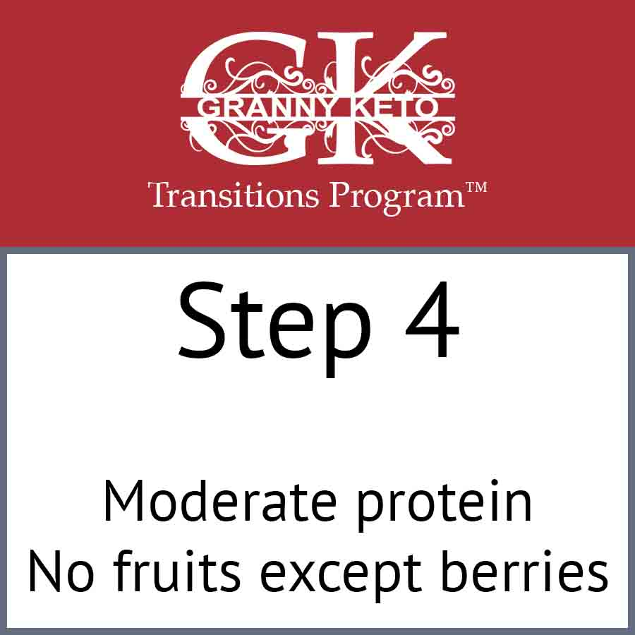 Granny Keto Transitions Program™: Step 4, Moderate protein, no fruits except berries