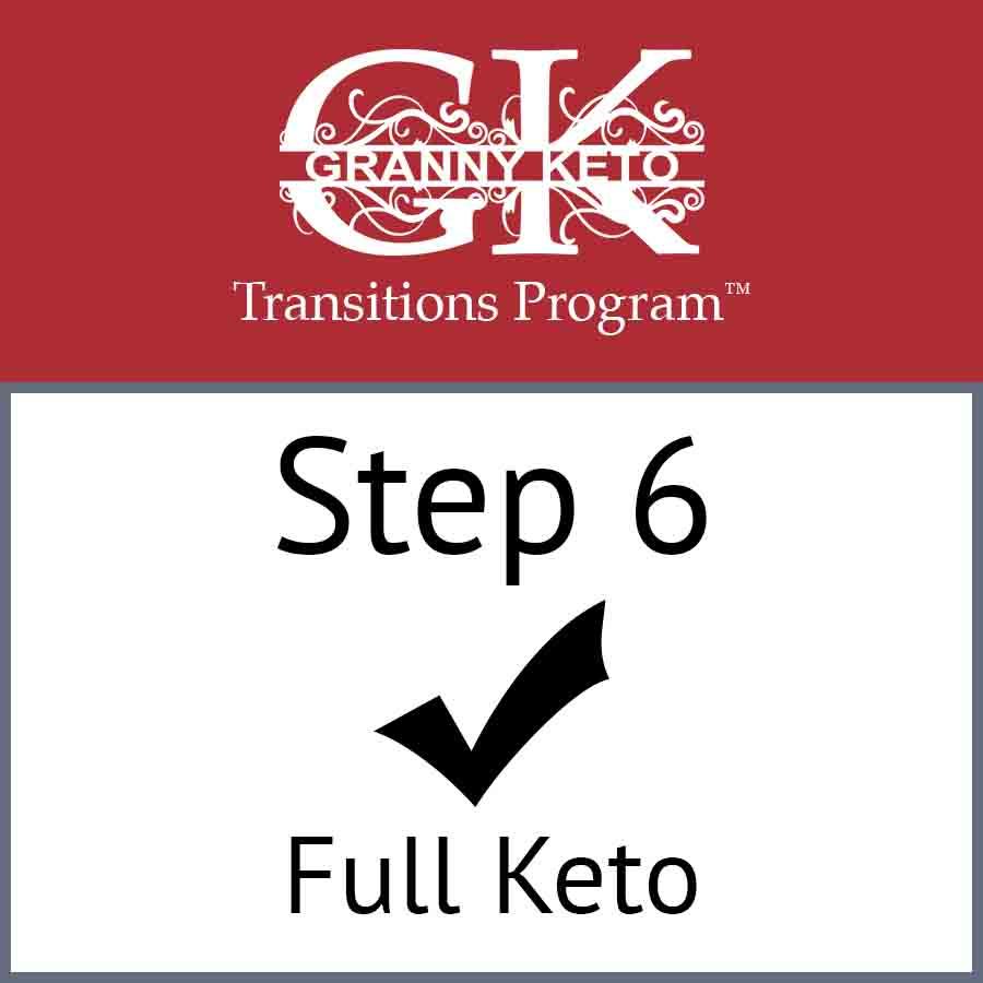 Granny Keto Transitions Program™: Step 6, Full Keto