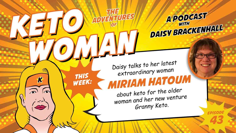 GrannyKeto.com Blog: Miriam Hatoum is interviewed by Daisy Brackenhall for her Keto Woman Podcast