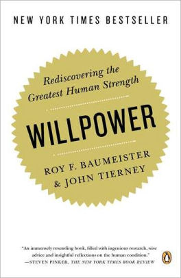 Willpower, Rediscovery the Greatest Human Strength by Roy F Baumeister and John Tierney