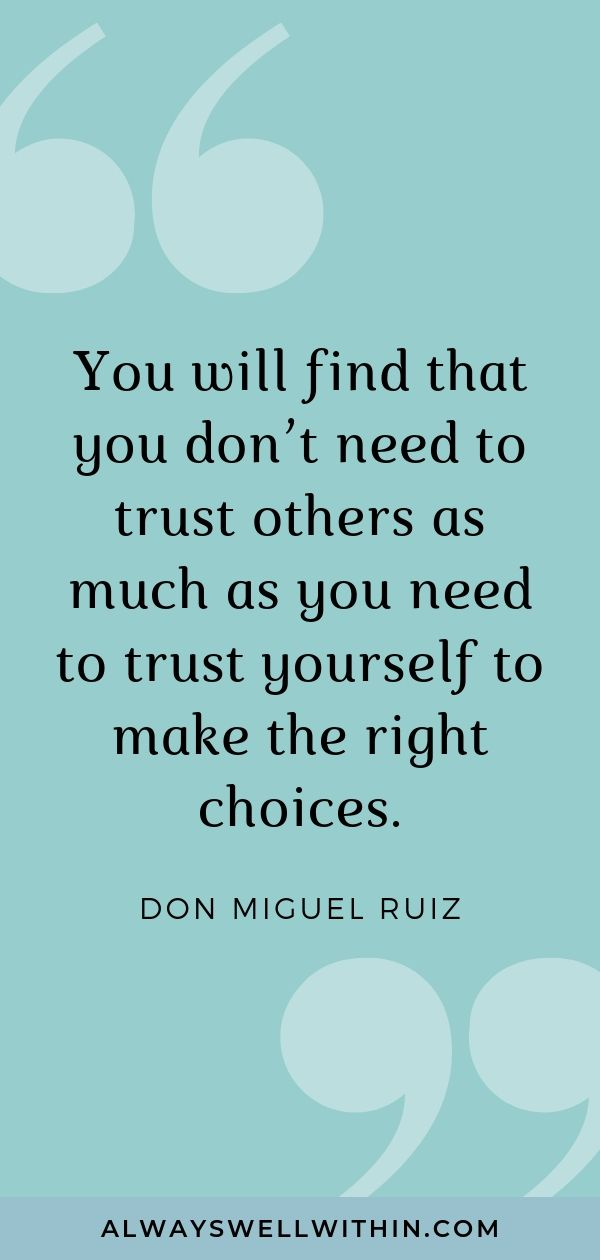 """""""You will find that you don't need to trust others as much as you need to trust yourself to make the right choices."""" -don Miguel Ruiz.   Click through for 51 more don Miguel Ruiz quotes on life, love, and awakening. #donmiguelruiz #donmiguelruizquotes #donmiguelruizquoteslove #thefouragreements."""