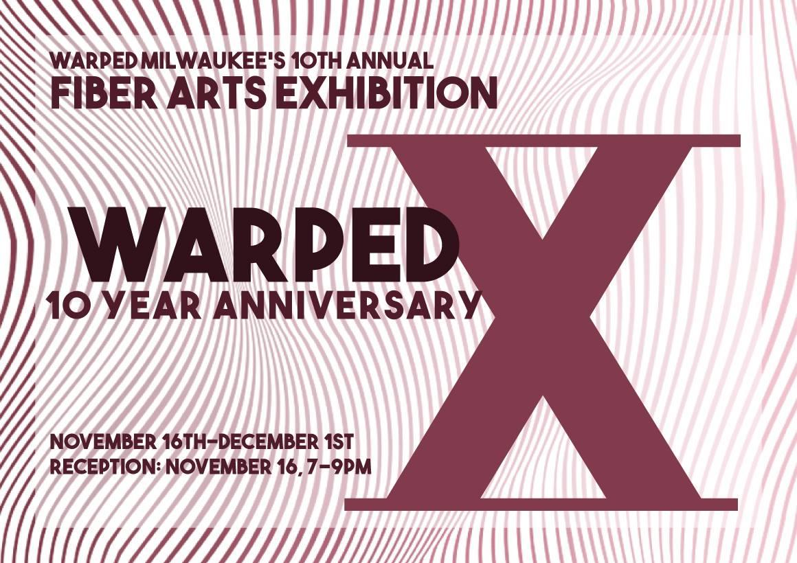 Warped X, Warped Milwaukee's 10th Annual Fiber Arts Exhibition