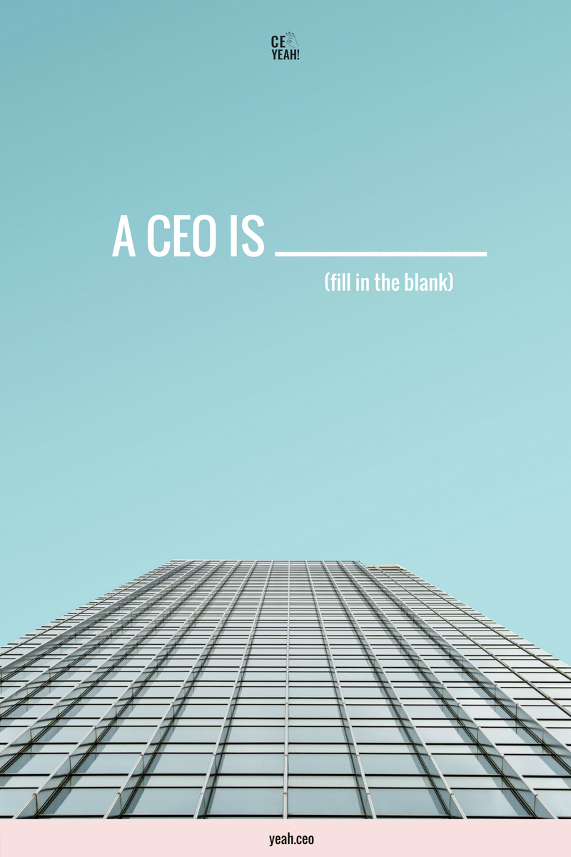 Fill in the blank. A CEO is __________. Are you the CEO of your business? Could your mindset around the title be holding you back?